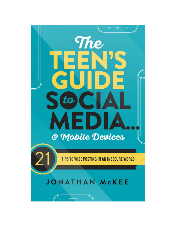 Teens Guide to Social Medial and Mobile Devices - Johnathan McKee