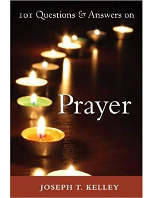 101 Questions & Answers on Prayer - Joseph T Kelley