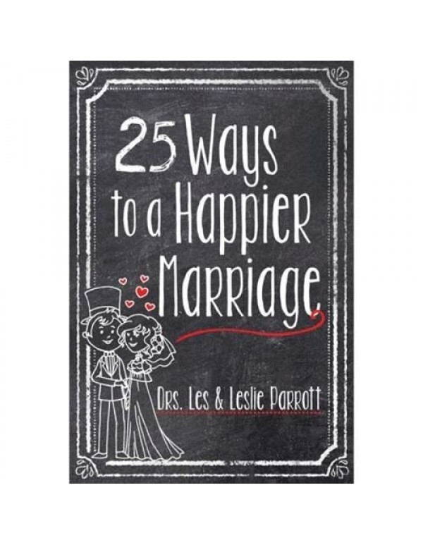 25 ways to a Happier Marriage - Dr. Les & Leslie Parrott