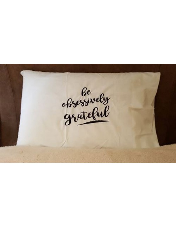 Be Obsessively Grateful  White Standard Embroidered Pillow Case