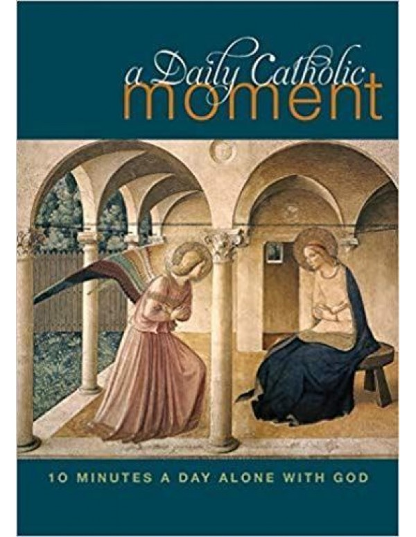 A Daily Catholic Moment - 10 minutes a day alone with God