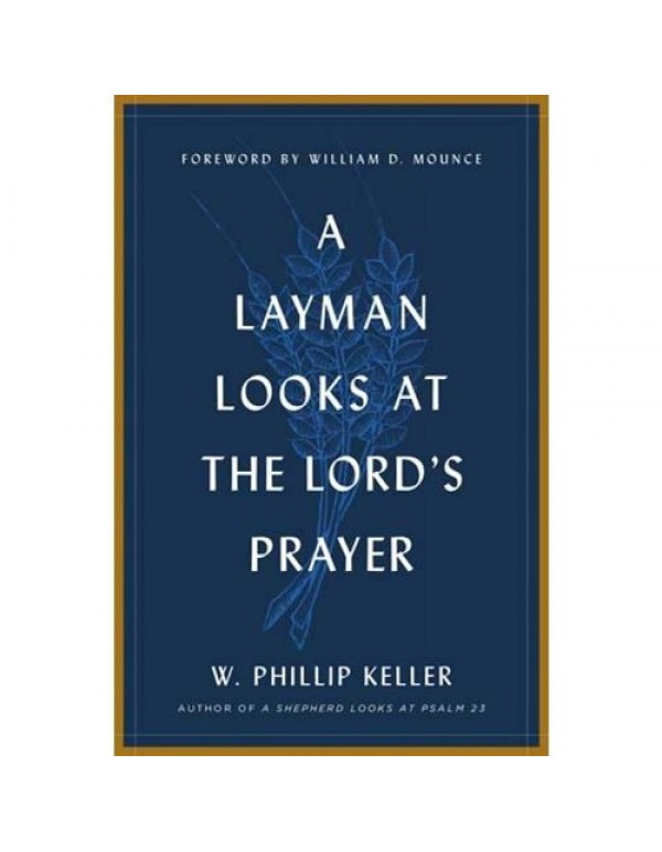 A Layman Looks at the Lord's Prayer - W Phillip Keller